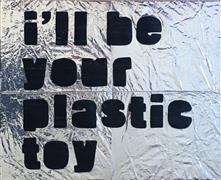 Pop art,Representational art,other media,I'll Be Your Plastic Toy